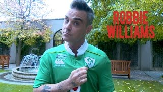 SPECIAL MESSAGE FROM ROBBIE WILLIAMS TO IRISH RUGBY FANS