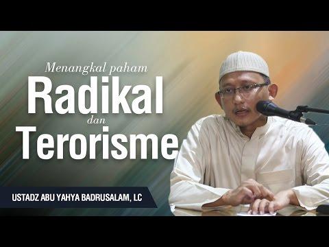 Menangkal Paham Radikal dan Terorisme - Ustadz Abu Yahya Badrusalam, Lc