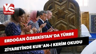 Erdoan zbekistanda trbe ziyaretinde Kuran Kerim ok