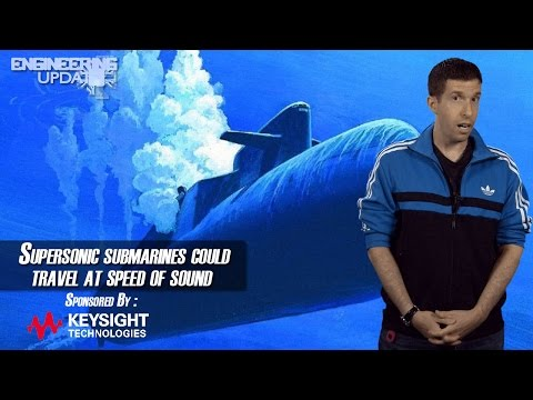 Engineering Update 74: Supersonic submarines could travel at speed of sound