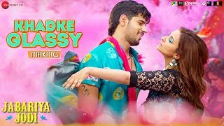 The Making of Khadke Glassy - Jabariya Jodi | Sidharth Malhotra | Parineeti Chopra