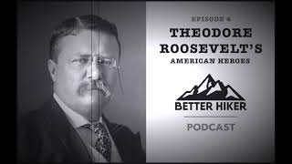 Theodore Roosevelt's American Heroes