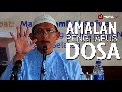 Kajian Islam: Amalan Penghapus Dosa - Ustadz Badru Salam, Lc