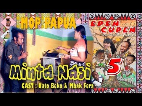Epen Cupen 5 Mop Papua : minta Nasi video