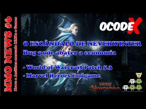 MMO NEWS # 6 - Neverwinter Bug ataca Economia, World of Warcraft 5.3, Marvel Heros Endgame