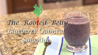 The Rooted Belly / Blueberry Oatmeal Smoothie