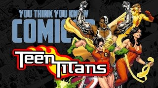 Teen Titans - You Think You Know Comics?