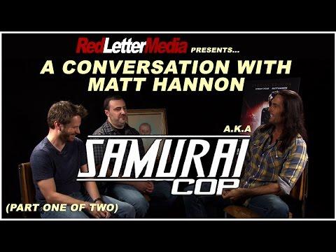 A Conversation with Samurai Cop star Matt Hannon (part 1 of 2)