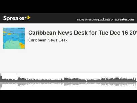 Caribbean News Desk for Tue Dec 16 2014 (made with Spreaker)