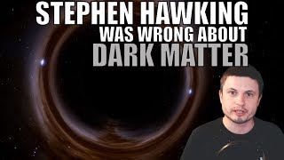 Stephen Hawking Proven Wrong - Black Holes Are Not Dark Matter