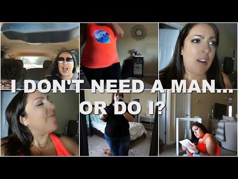 I DON'T NEED A MAN...OR DO I??? | Single Mom Chronicles | 6.3.2018