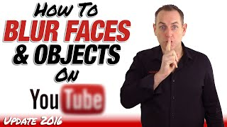How To Blur Faces And Objects In YouTube 2016 - YouTube Update