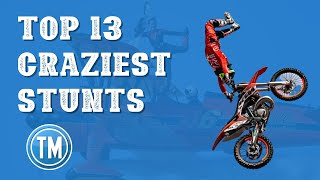 Top 13 Craziest Stunts Ever Performed