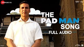 The Pad Man Song Full Audio | Padman | Akshay Kumar & Sonam Kapoor|Mika|Amit Trivedi |Kausar Munir
