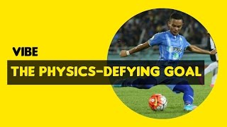 THE PHYSICS-DEFYING GOAL