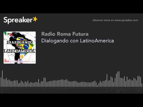 Dialogando con LatinoAmerica (part 13 di 13)
