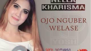 OJO NGUBER WELASE - NELLA KHARISMA... TERBARU 2017...