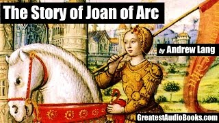 THE STORY OF JOAN OF ARC - FULL AudioBook | GreatestAudioBooks.com