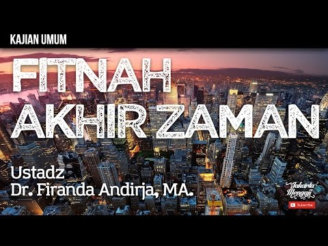 Kajian Islam : Fitnah Akhir Zaman - Ustadz Dr. Firanda Andirja, MA.