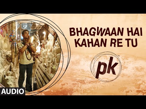 'bhagwan Hai Kahan Re Tu' Full Audio Song | Pk | Aamir Khan | Anushka Sharma | T-series video