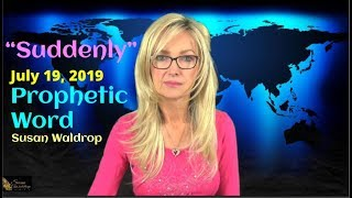 Prophetic Word-Suddenly-July 19-2019