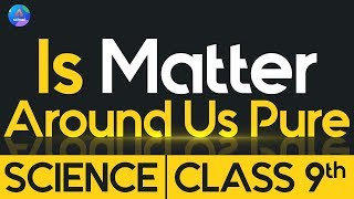 Class 9th | Science | Chapter 3- Is Matter Around Us Pure | Day 1.6
