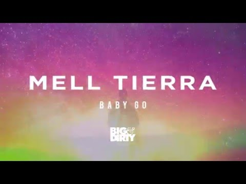 Mell Tierra - Baby Go [Big & Dirty Recordings]