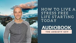 How To Live A Stress Free Life Starting Today (#1 Audiobook)