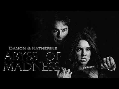 ►Damon & Katherine • Abyss Of Madness