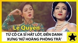 Tiểu Sử Lệ Quyên || Hành Trình Trở Thành 'Nữ Hoàng Phòng Trà'