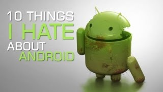 10 Things I Hate About Google Android