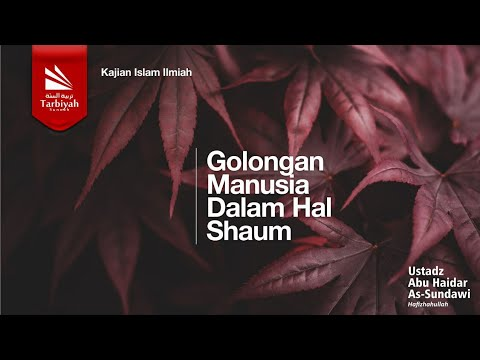 FIQIH RAMADHAN .Bab: Golongan-golongan Manusia Dalam Hal Shaum | Ustadz Abu Haidar As Sundawy