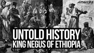 Untold History – King Negas of Ethiopia