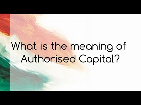 What is the meaning of Authorised Capital?