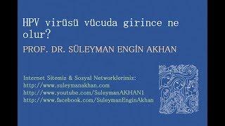 HPv virüsü vücuda girince ne olur? - Prof. Dr. Süleyman Engin Akhan