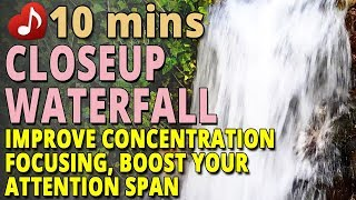🎧 Closeup Waterfall Video and Sound – 10 minutes – to boost your attention span