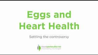 Eggs and Heart Health - Settling the Controversy