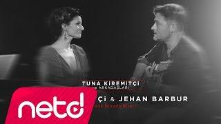 Tuna Kiremitçi & Jehan Barbur - Bu Aşk Burada Biter (Tuna Kiremitçi ve Arkadaşları)