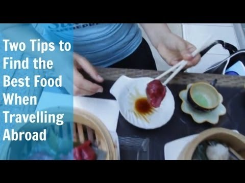 How to Find The Best Food When Travelling Abroad