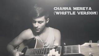 Channa Mereya (Whistle Cover) - Adarsh Malik