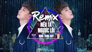 Remix Nếu Ta Ngược Lối - Đinh Tùng Huy Ft Eric TJ