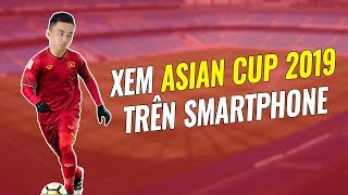 [iOS & Android] Tổng hợp cách xem trực tiếp Asian Cup 2019 trên smartphone