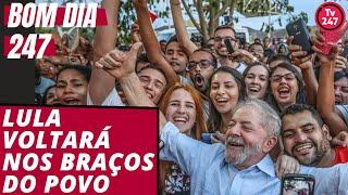Bom dia 247 (24.4.19): Lula voltará nos braços do povo