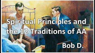 Bob D. - Spiritual Principles and the 12 Traditions of AA