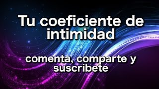 Tu coeficiente de intimidad