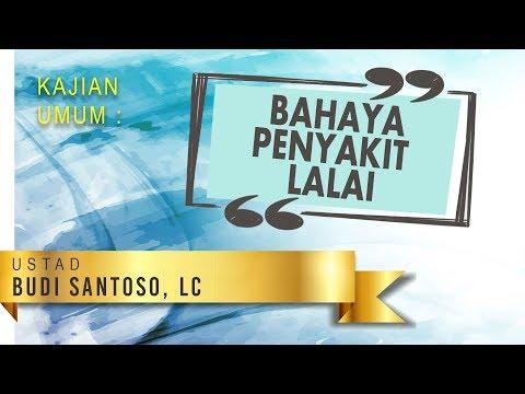 Bahaya Penyakit Lalai - Ustadz Budi Santoso, Lc