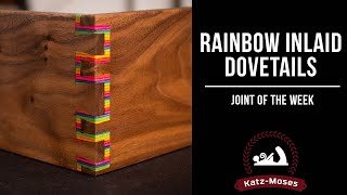 Rainbow Inlaid Dovetails - Joint of the Week