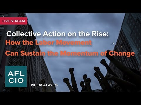 Collective Action on the Rise: How the Labor Movement Can Sustain the Momentum of Change