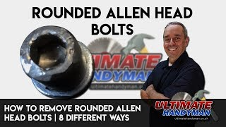 How to remove rounded Allen head bolts - the complete guide