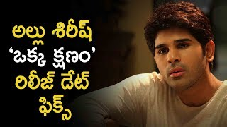 Allu Sirish's Okka Kshanam Movie Release Date Confirmed